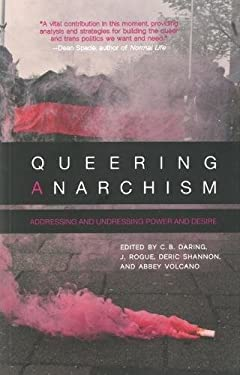 Queering Anarchism: Essays on Gender, Power, and Desire