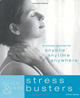 Quick & Easy Stress Busters: 5-Minute Routines for Anyone, Anytime, Anywhere. Anna Selby 9781844837830