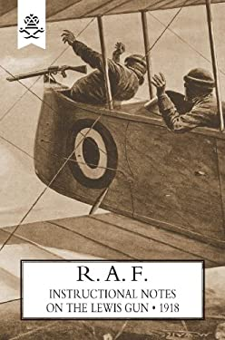 R.A.F. Instructional Notes on the Lewis Gun, 1918 9781847348289