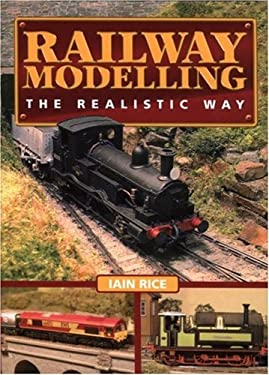 Railway Modelling: The Realistic Way 9781844253593