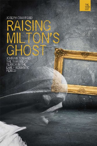 Raising Milton's Ghost: John Milton and the Sublime of Terror in the Early Romantic Period 9781849663328