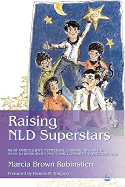 Raising NLD Superstars: What Families with Nonverbal Learning Disorders Need to Know about Nurturing Confident, Competent Kids 9781843107705