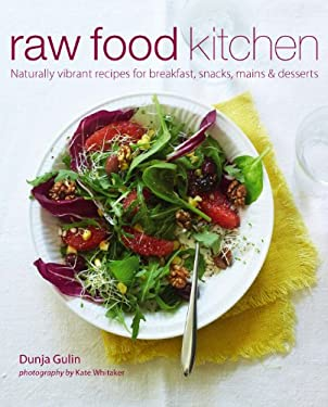 Raw Food Kitchen: Naturally Vibrant Recipes for Breakfast, Snacks, Mains & Desserts 9781849752237