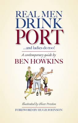 Real Men Drink Port: And Ladies Do Too!: A Contemporary Guide 9781846891120
