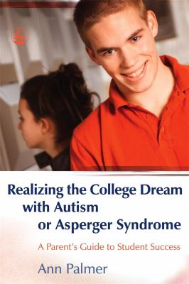 Realizing the College Dream with Autism or Asperger Syndrome: A Parent's Guide to Student Success 9781843108016