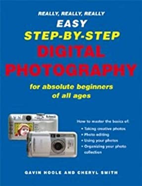 Really, Really, Really Easy Step-By-Step Digital Photography: For Absolute Beginners of All Ages