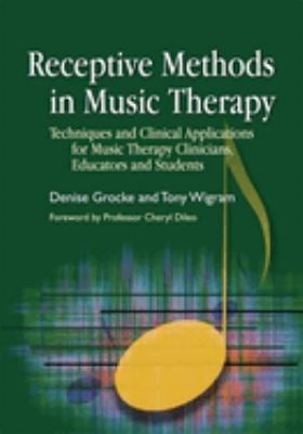 Receptive Methods in Music Therapy: Techniques and Clinical Applications for Music Therapy Clinicians, Educators and Students