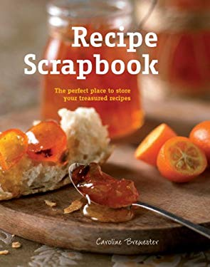 Recipe Scrapbook: The Perfect Place to Store Your Treasured Recipes 9781844837144