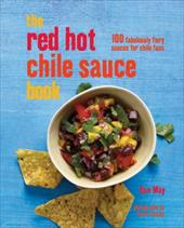 Red Hot Chile Sauce Book: 100 Fabulouly Fiery Sauces for Chile Fans 22307764