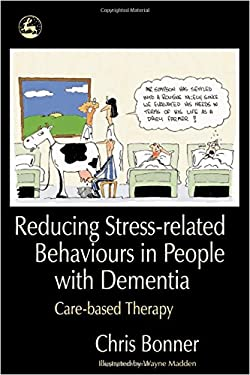 Reducing Stress-Related Behaviours in People with Dementia: Care-Based Therapy 9781843103493