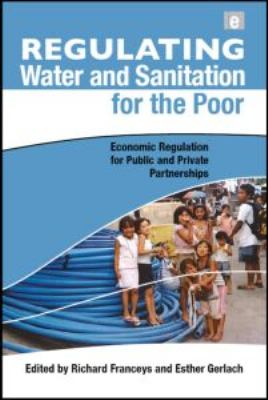 Regulating Water and Sanitation for the Poor: Economic Regulation for Public and Private Partnerships 9781844076178