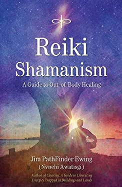 Reiki Shamanism: A Guide to Out-Of-Body Healing 9781844091331