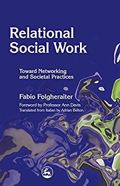 Relational Social Work: Toward Networking and Societal Practices 9781843101918