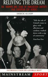 Reliving the Dream: The Triumph and Tears of Manchester United's 1968 European Cup Heroes 7456647