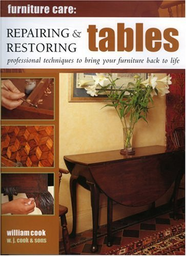 Repairing & Restoring Tables: Professional Techniques to Bring Your Furniture Back to Life 9781844760077