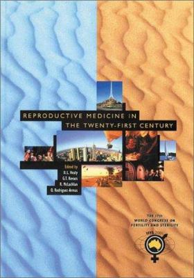 Reproductive Medicine in the Twenty-First Century: Proceedings of the 17th World Congress on Fertility and Sterility, Melbourne, Australia 9781842140369