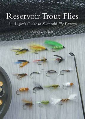 Reservoir Trout Flies: An Angler's Guide to Successful Fly Patterns 9781847972088