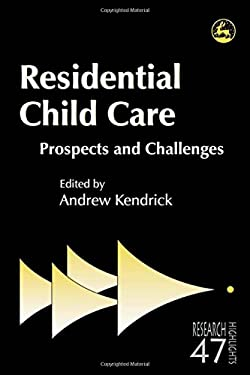 Residental Child Care: Prospects and Challenges 9781843105268