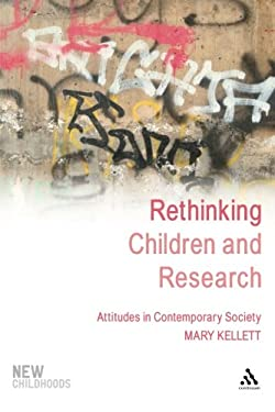 Rethinking Children and Research: Attitudes in Contemporary Society 9781847063236
