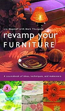 Revamp Your Furniture: A Sourcebook of Ideas, Techniques, and Makeovers