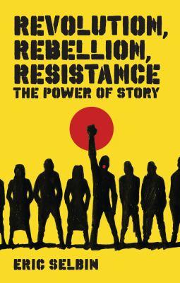 Revolution, Rebellion, Resistance: The Power of Story 9781848130166