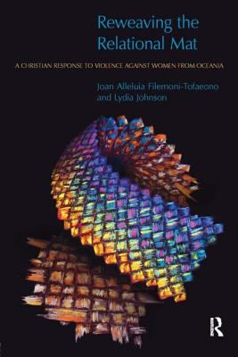 Reweaving the Relational Mat: A Christian Response to Violence Against Women from Oceania 9781845532116