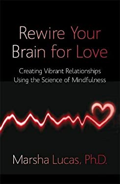 Rewire Your Brain for Love: Creating Vibrant Relationships Using the Science of Mindfulness 9781848504196