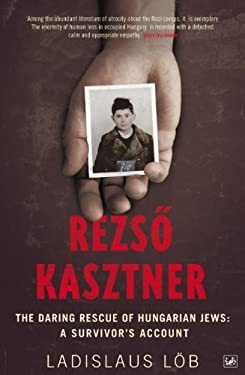 Rezso Kasztner: The Daring Rescue of Hungarian Jews: A Survivor's Account 9781845950088