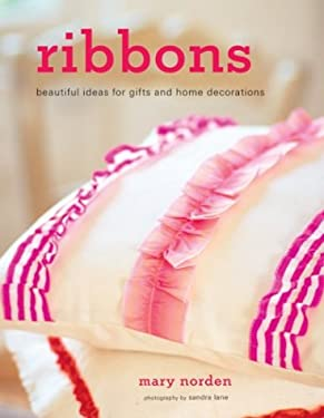 Ribbons: Beautiful Ideas for Gifts and Home Decorations 9781841726588