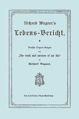 Richard Wagner's Lebens-Bericht. Deutsche Original-Ausgabe Von
