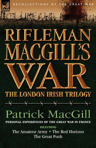 Rifleman Macgill's War: A Soldier of the London Irish During the Great War in Europe Including the Amateur Army, the Red Horizon & the Great P 9781846772726