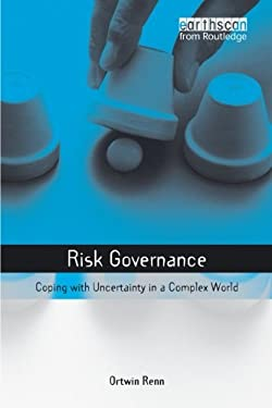 Risk Governance: Coping with Uncertainty in a Complex World 9781844072927