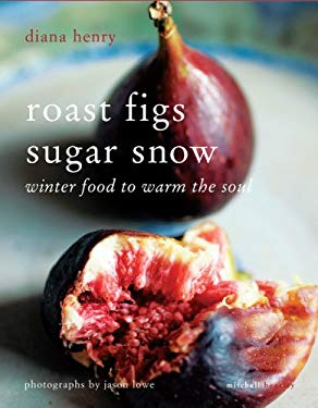 Roast Figs Sugar Snow: Winter Food to Warm the Soul 9781845335243