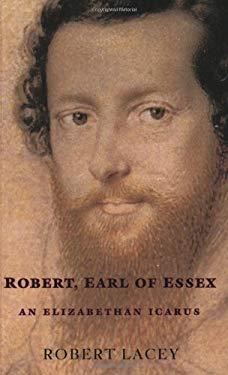 Robert, Earl of Essex: An Elizabethan Icarus 9781842122853