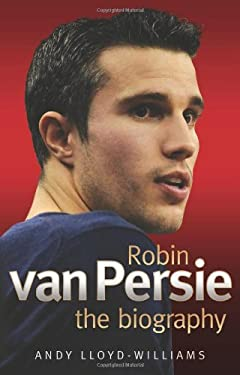 Robin Van Persie: The Biography 9781843583769