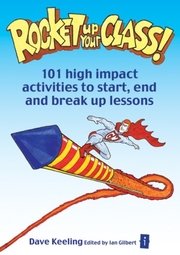 Rocket Up Your Class: 101 High Impact Activities to Start, End and Break-Up Lessons 9781845901349