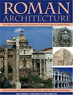 Roman Architecture: An Expert Visual Guide to the Glorious Classical Heritage of Ancient Rome 9781844762910