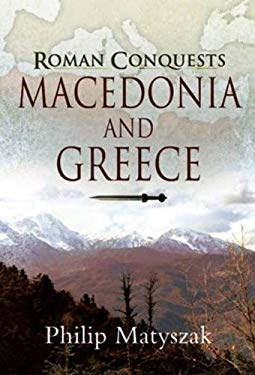 Roman Conquests: Macedonia and Greece 9781844159680