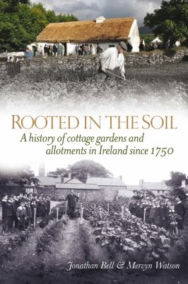 Rooted in the Soil: A History of Cottage Gardens and Allotments in Ireland Since 1750 9781846823268