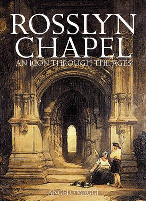 Rosslyn Chapel: An Icon Through the Ages 9781841587240