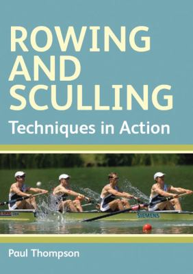 Rowing and Sculling: Techniques in Action 9781847970060
