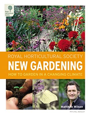 Royal Horticultural Society New Gardening: How to Garden in a Changing Climate 9781845333058