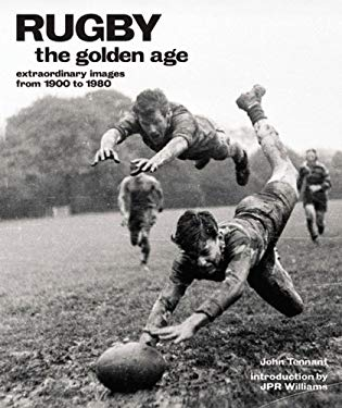 Rugby: The Golden Age: Extraordinary Images from 1900 to 1980 9781844032907