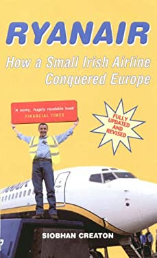 Ryanair: How a Small Irish Airline Conquered Europe 9781845130831