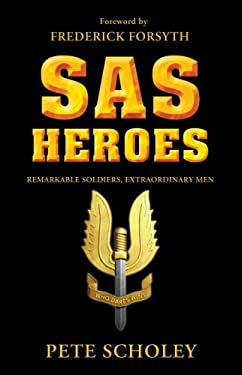SAS Heroes: Remarkable Soldiers, Extraordinary Men 9781846034770