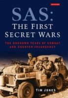 SAS: The First Secret Wars: The Unknown Years of Combat & Counter-Insurgency 9781848855663