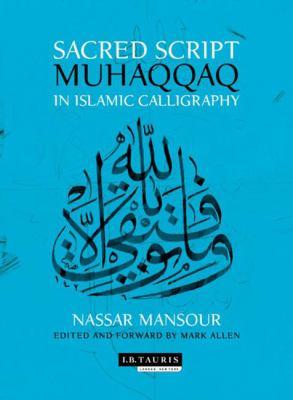 Sacred Script: Muhaqqaq in Islamic Calligraphy 9781848854390