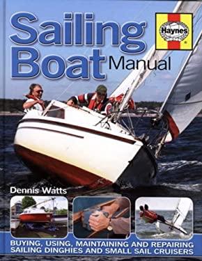 Sailing Boat Manual: Buying, Using, Maintaining and Repairing Sailing Dinghies and Small Sail Cruisers 9781844254842