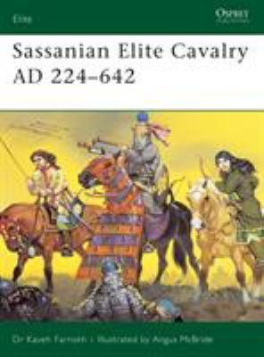 Sassanian Elite Cavalry Ad 224-642 9781841767130