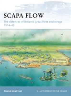 Scapa Flow: The Defences of Britain's Great Fleet Anchorage 1914-45 9781846033667